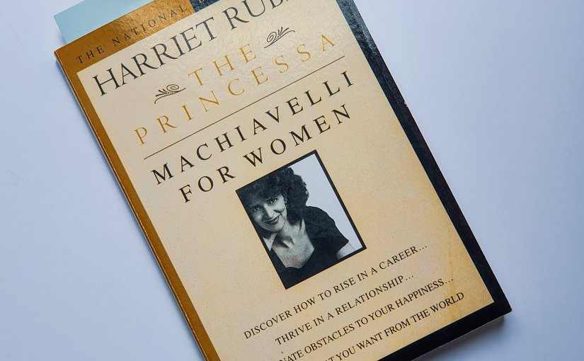 Review: Harriet Rubin Gives Us A Machiavelli For Women With 'The Princessa'