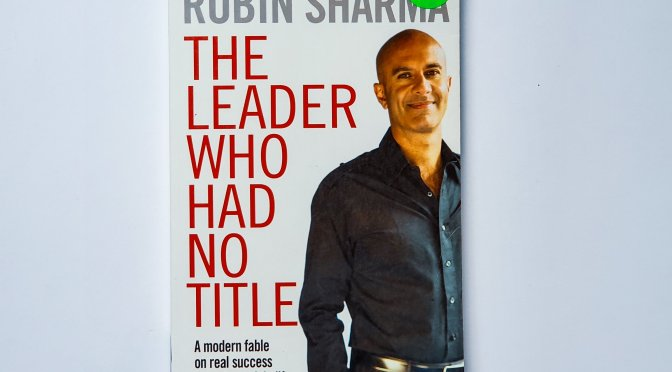 Here's What You'll Learn From Robin Sharma's 'The Leader Who Had No Title'.
