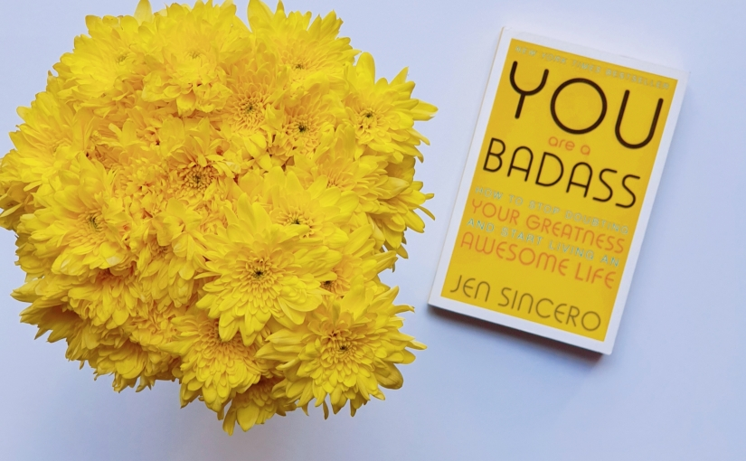 Lessons from YOU ARE A BADASS by Jen Sincero